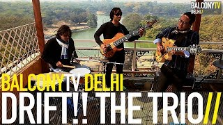 DRIFT!! THE TRIO - IN A TURN OF EVENTS (BalconyTV)