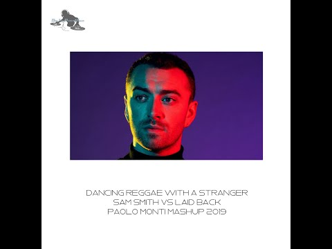 Dancing reggae with a stranger - Sam Smith Vs Laid Back - Paolo Monti mashup 2019