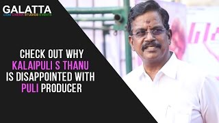 Check out why Kalaipuli S Thanu is disappointed with Puli producer