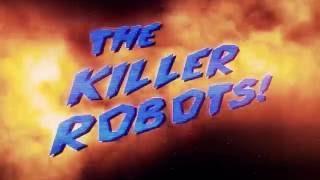 The Killer Robots! Crash and Burn 42 Second Spot