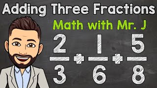 How to Add Thŗee Fractions with Unlike Denominators   Math with Mr. J
