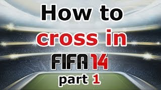 FIFA 14 Gameplay Crossing Tutorial / How to make effective crosses /  Tips&Tricks