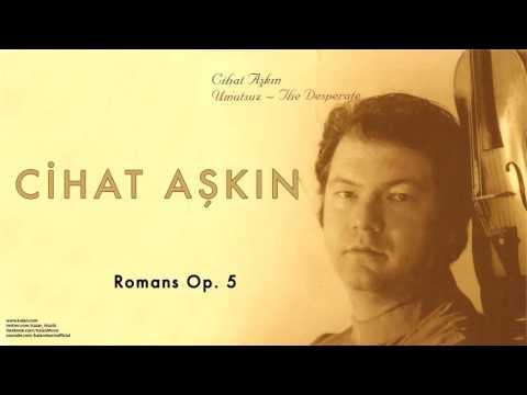 Cihat Aşkın - Romans Op. 5 [ Umutsuz 2004 © Kalan Müzik ]