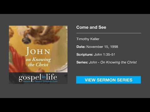 Come and See – Timothy Keller [Sermon]