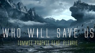 Who Will Save Us (feat. Fleurie) - Tommee Profitt