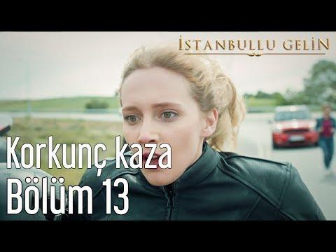 İstanbullu Gelin 13. Bölüm - Korkunç Kaza