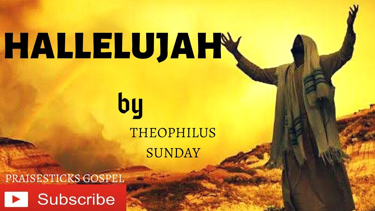 HALLELUJAH BY THEOPHILUS SUNDAY