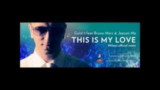 Gold 1 Feat Bruno Mars & Jaeson Ma : This is my love - Milouz Official remix