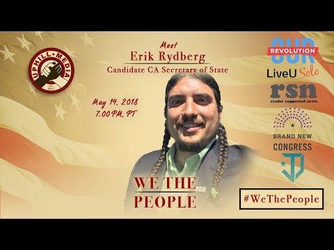 #WeThePeople meet Erik Rydberg - Candidate Secretary of State - California