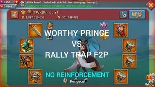 Worthy Prince Rally My Rally Trap F2p With 1,1 Mil T5 ..without Reinforcement !!! (PART 2)