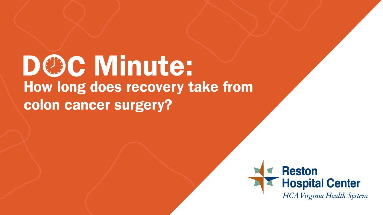 How Long Does Recovery Take From Colon Cancer Surgery Reston Hospital Center Youtube