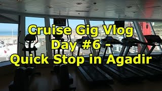 Cruise Gig Vlog Day #6 - Quick Stop in Agadir