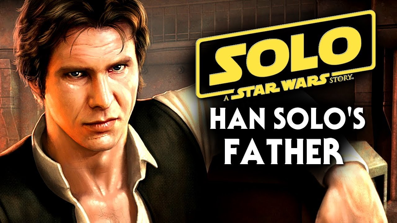 Han Solo Star Wars Movie - Han Solo's Father Will Be Explored! (Solo A Star  Wars Story)