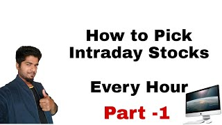 How to Pick Intraday Stocks Every Hour - Part - 1