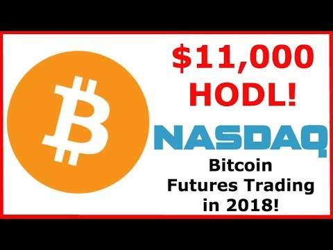 Bitcoin passes $11,000! - Nasdaq Plans to Launch Bitcoin Futures in the First Half of 2018 - HODL!