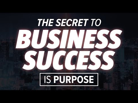 The Secret to Business Success is Purpose