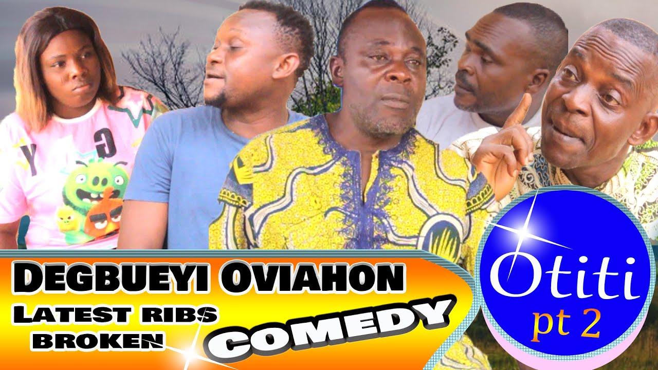 Download Degbueyi Oviahon Latest Comedy  Title Otiti Pt Two