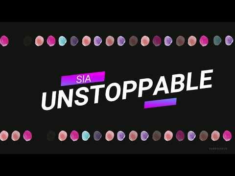 UNSTOPPABLE - SIA  (lyrics)