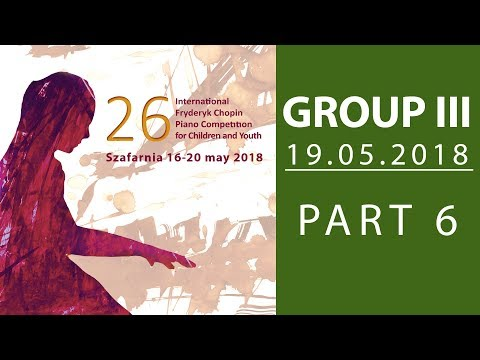 The 26. International Fryderyk Chopin Piano Competition for Children - Group 3 part 6 - 19.05.2018