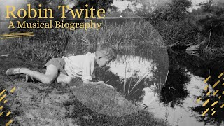 ROBIN TWITE - A MUSICAL BIOGRAPHY