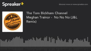 Meghan Trainor -  No (J&L Remix) (made with Spreaker)