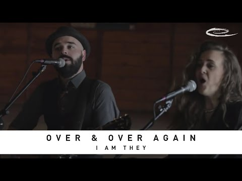 I AM THEY - Over & Over Again: Song Sessions