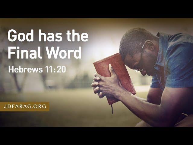 God has the Final Word, Hebrews 11:20 – October 3rd, 2021