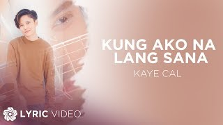 Kaye Cal - Kung Ako Na Lang Sana feat. Maya & Michael Pangilinan (Official Lyric Video) thumbnail