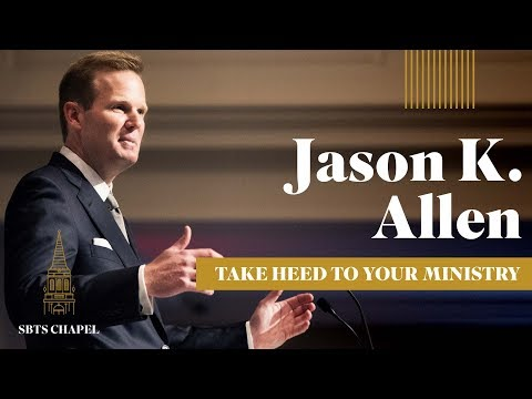 "Jason Allen - ""Take Heed to Your Ministry"""