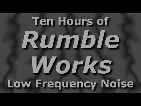 Rumble Works -Ambient Low Frequency Noise for Ten Hours