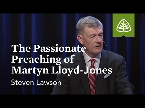 Steven Lawson: The Passionate Preaching of Martyn Lloyd-Jones