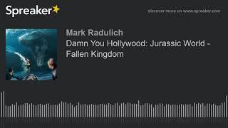 Damn You Hollywood: Jurassic World - Fallen Kingdom