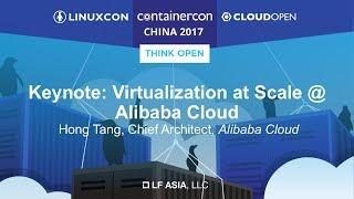 Keynote: Virtualization at Scale @ Alibaba Cloud - Hong Tang, …