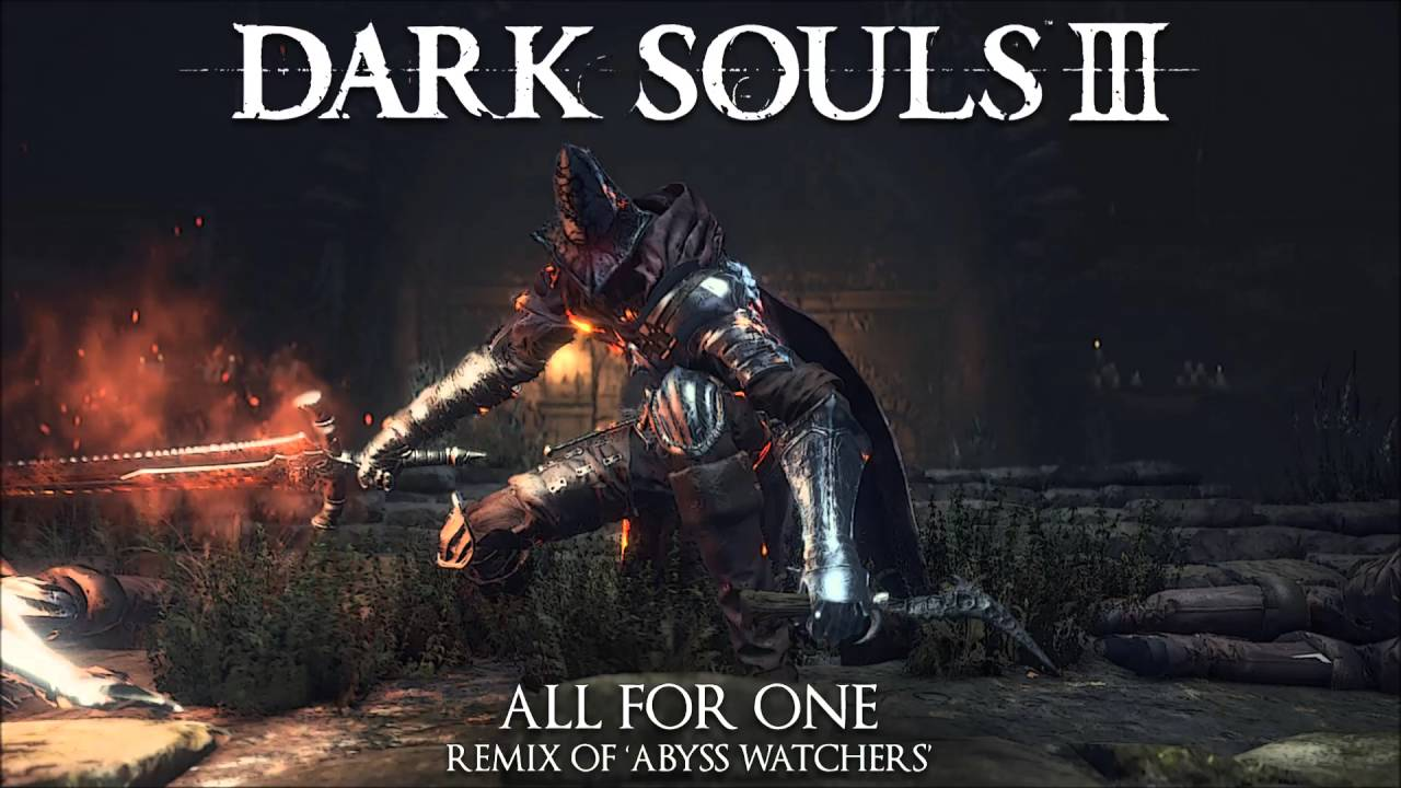 dark souls 3 abyss watchers remix all for one youtube