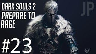 HAVEL! Dark Souls 2 Prepare to Rage: PT. 23 (Drangleic Castle)