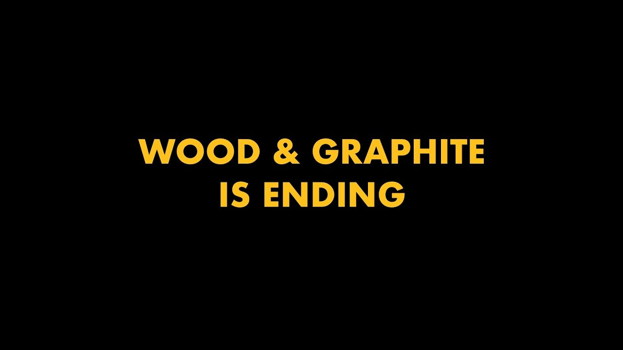 Wood & Graphite is ending.