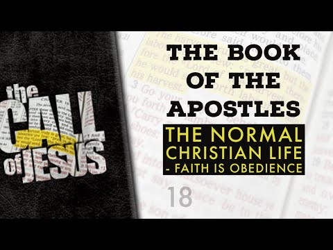 18/26- THE BOOK OF THE APOSTLES - The Normal Christian Life - Faith Is Obedience