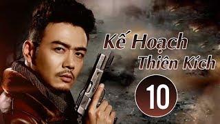 Phim Võ Thuật 2018 | Kế Hoạch Thiên Kích - Tập 10