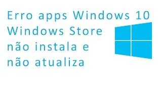 Erro apps Windows 10, Windows Store não instala e não atualiza