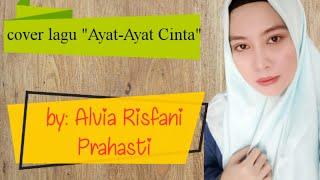 Lirik lagu AYAT-AYAT CINTA   by ALVIA RISFANI PRAHASTI