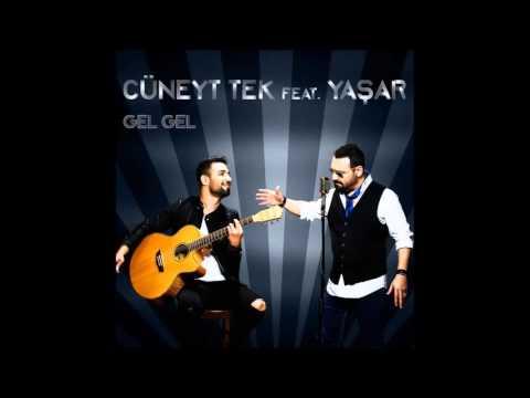 Cüneyt Tek feat. Yaşar - Gel Gel