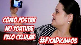 Como postar videos no Youtube pelo celular. #Fica Dica#03