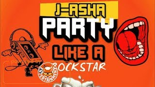 J-Asha - Party Like A RockStar - June 2017