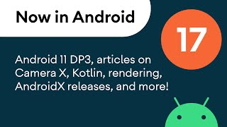 Now in Android: 17 - Android 11 DP3, Articles, AndroidX releases, and a podcast