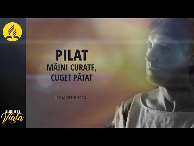 Intalnire cu Viata: Pilat - Maini curate, cuget patat