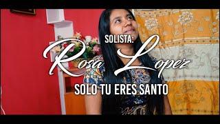 SOLO TU ERES SANTO  ROSA LOPEZ . VIDEOCLIP 2019