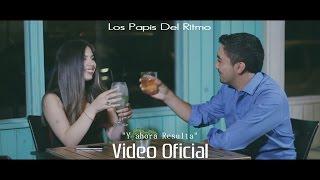 Video Los Papis Del Ritmo-Y Ahora Resulta/Video Oficial download MP3, 3GP, MP4, WEBM, AVI, FLV Juni 2018