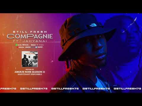 Youtube: Still Fresh Ft. Jahyanai – COMPAGNIE (Amour Noir Saison 2) [Audio]
