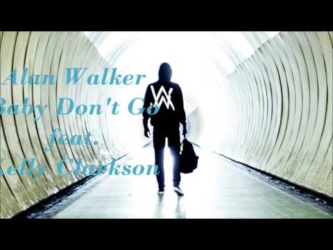Alan Walker  Ft  Kelly Clarkson - Baby Dont Go