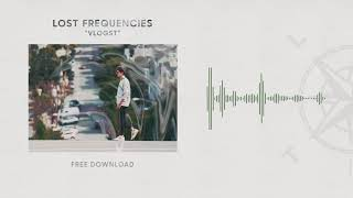 Lost Frequencies - Vlogst (Free Download)